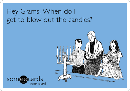 Hey Grams, When do I 