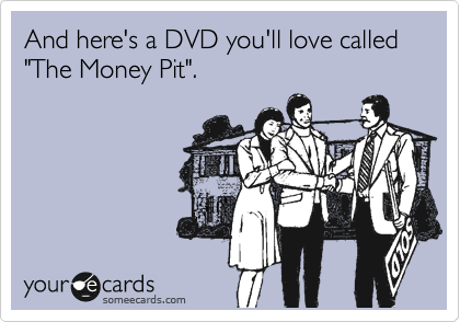"And here's a DVD you'll love called ""The Money Pit""."