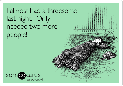 I almost had a threesome