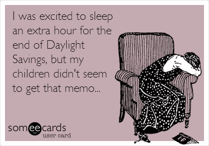 I was excited to sleep an extra hour for the end of Daylight Savings, but my children didn't seem to get that memo...
