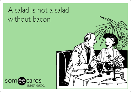 A salad is not a salad without bacon