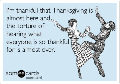 I'm thankful that Thanksgiving is