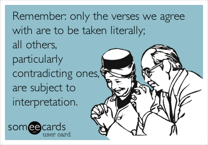 Remember: only the verses we agree with are to be taken literally; all others, particularly contradicting ones, are subject to interpretation.