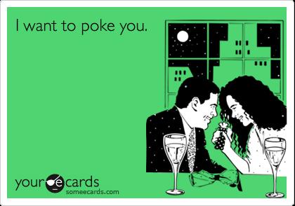 I want to poke you.