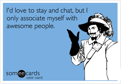 I'd love to stay and chat%2C but I
