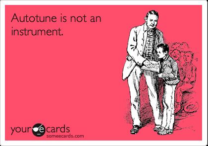 Autotune is not an instrument.