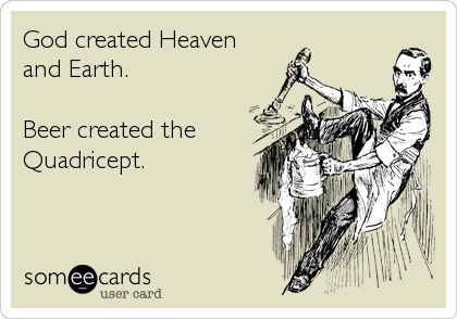 God created Heavenand Earth.Beer created theQuadricept.