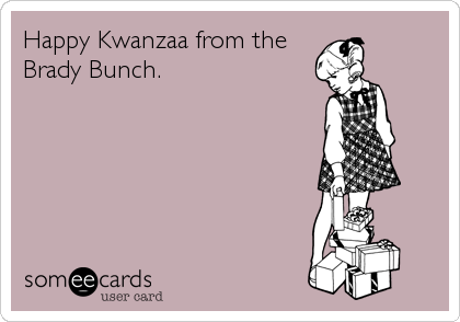Happy Kwanzaa from the Brady Bunch.