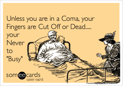 Unless you are in a Coma%2C your Fingers are Cut Off or Dead.....                                       your        