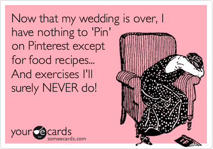 Now that my wedding is over, I have nothing to 'Pin'