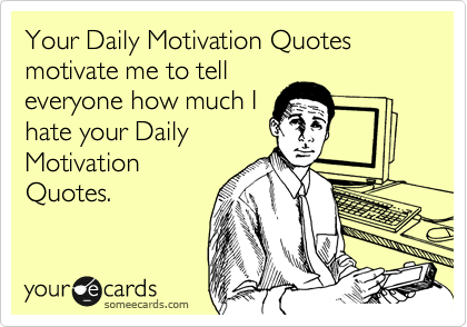 Your Daily Motivation Quotes motivate me to tell