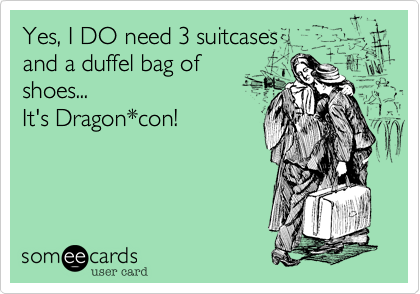 Yes, I DO need 3 suitcases  and a duffel bag of shoes. It's Dragon*con!