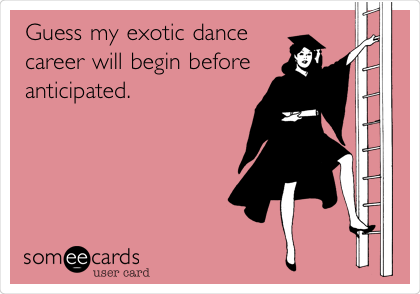 Guess my exotic dance career will begin before anticipated.