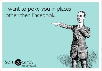 I want to poke you in places other then Facebook.