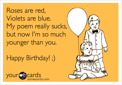 Roses are red violets are blue birthday poems
