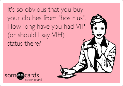 """It's so obvious that you buy your clothes from """"hos r us"""".   How long have you had VIP (or should I say VIH) status there?"""