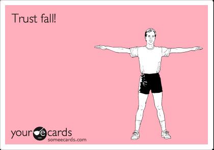 Trust fall!