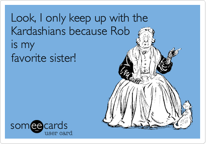 I only keep up with the Kardashians because Rob is my