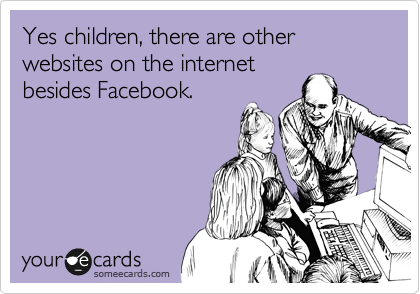 Yes children, there are other websites on the internet besides Facebook.