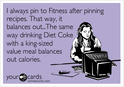 I always pin to Fitness after pinning recipes. That way, it balances out...The same way drinking Diet Coke with a king-sized value meal balances out calories.