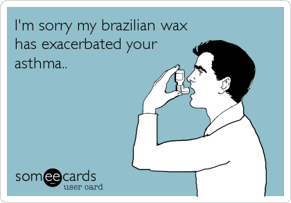 I'm sorry my brazilian wax 