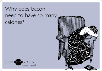 Why does bacon need to have so many calories?