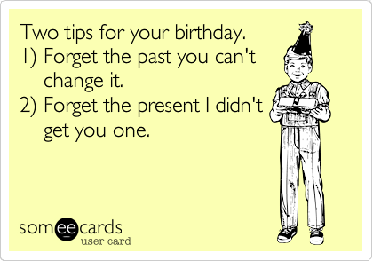 Two tips for your birthday.       