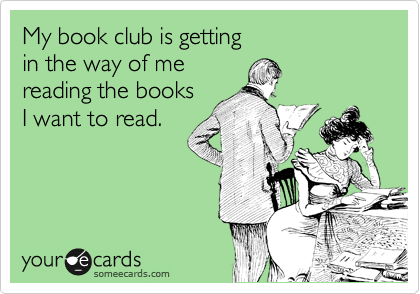 My book club is getting  in the way of me  reading the books I want to read.