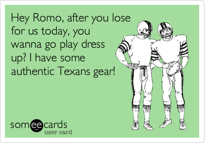 Hey Romo, after you lose