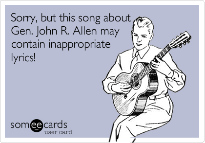 Sorry%2C but this song about Gen. John R. Allen may contain inappropriate lyrics!