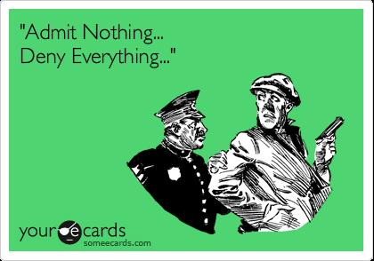"""Free Legal Advise... """"Admit Nothing... Deny Everything..."""""""