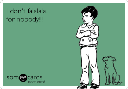 I don't falalala... 