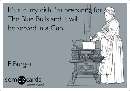 It's a curry dish I'm preparing for The Blue Bulls and it will be served in a Cup.    B.Burger