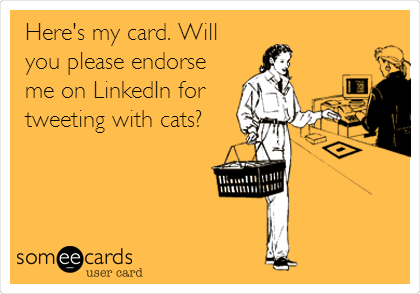 Here's my card. Will you please endorse me on LinkedIn for tweeting with cats?