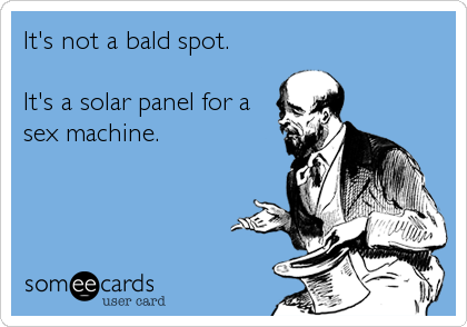 It's not a bald spot.   It's a solar panel for a sex machine.