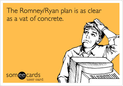 The Romney/Ryan plan is as clear as a vat of concrete.