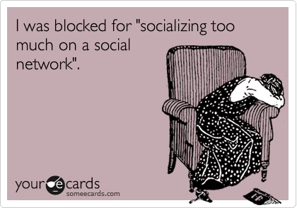 """I was blocked for """"socializing too much on a social network""""."""