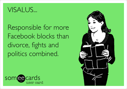 VISALUS...  Responsible for more Facebook blocks than  divorce, fights and  politics combined.