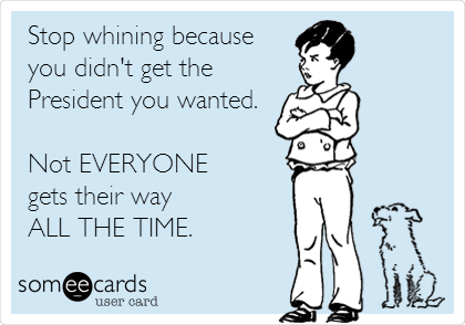 Stop whining because you didn't get the President you wanted.  Not EVERYONE gets their way ALL THE TIME.
