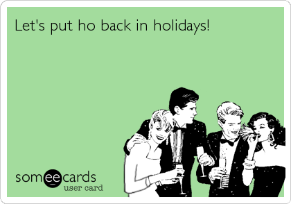 Let's put ho back in holidays!