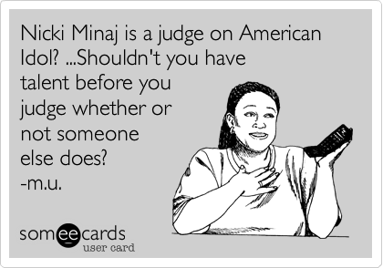 Nicki Minaj is a judge on American Idol%3F ...Shouldn't you have