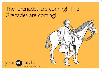The Grenades are coming!  The Grenades are coming!