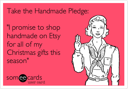 """Take the Handmade Pledge%3A  """"I promise to shop handmade on Etsy for all of my Christmas gifts this season"""""""