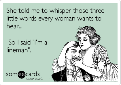 She told me to whisper those three little words every woman wants to hear...