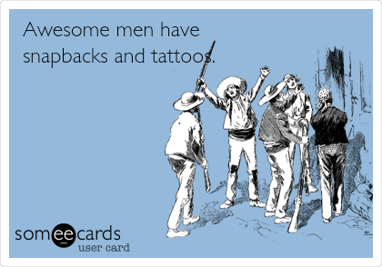 Awesome men have snapbacks and tattoos.