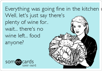Everything was going fine in the kitchen until...