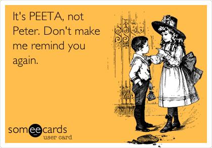 It's PEETA, not Peter. Don't make me remind you again.
