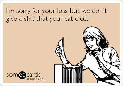 I'm sorry for your loss but we don't