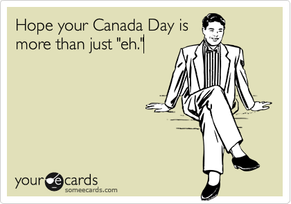 Hope your Canada Day is