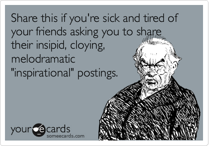Share this if you're sick and tired of your friends asking you to share